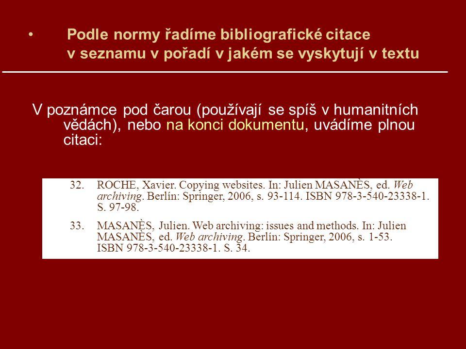 V poznámce pod čarou (používají se spíš v humanitních vědách), nebo na konci dokumentu, uvádíme plnou citaci: 32.ROCHE, Xavier.