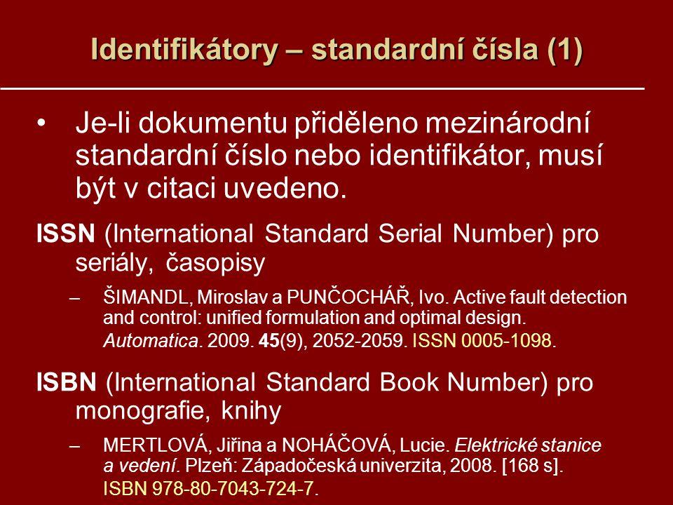Identifikátory – standardní čísla (1) Je-li dokumentu přiděleno mezinárodní standardní číslo nebo identifikátor, musí být v citaci uvedeno.