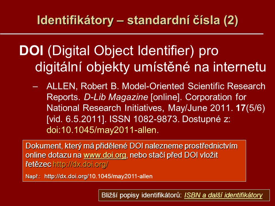Identifikátory – standardní čísla (2) DOI (Digital Object Identifier) pro digitální objekty umístěné na internetu –ALLEN, Robert B.