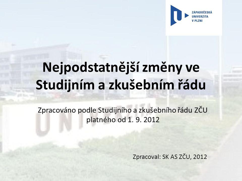 Nejpodstatnější změny ve Studijním a zkušebním řádu Zpracováno podle Studijního a zkušebního řádu ZČU platného od 1.