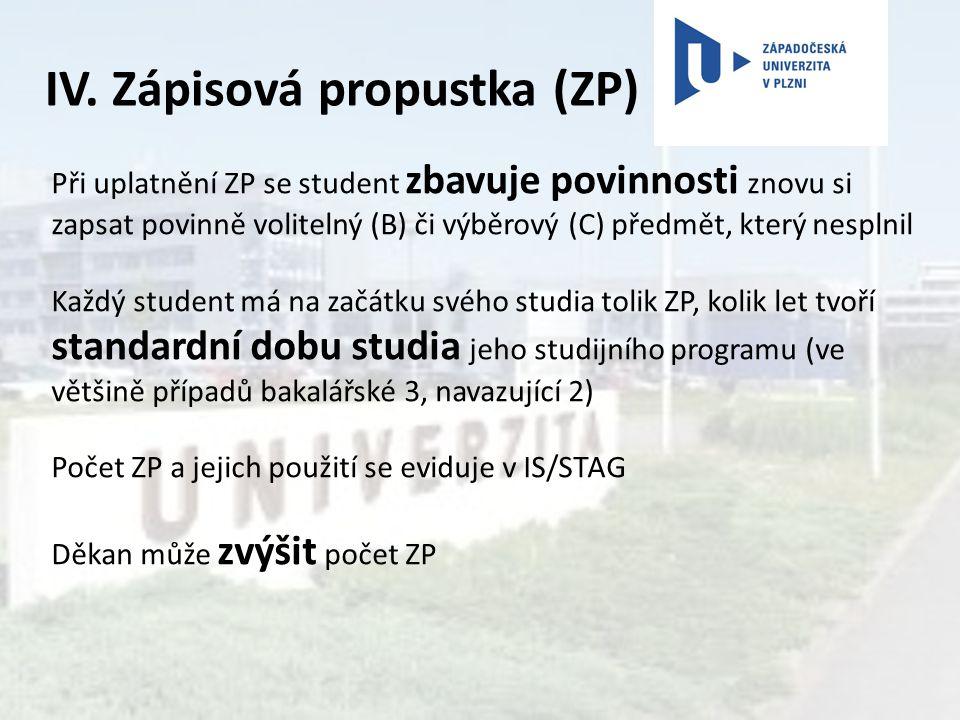 IV. Zápisová propustka (ZP) Při uplatnění ZP se student zbavuje povinnosti znovu si zapsat povinně volitelný (B) či výběrový (C) předmět, který nespln