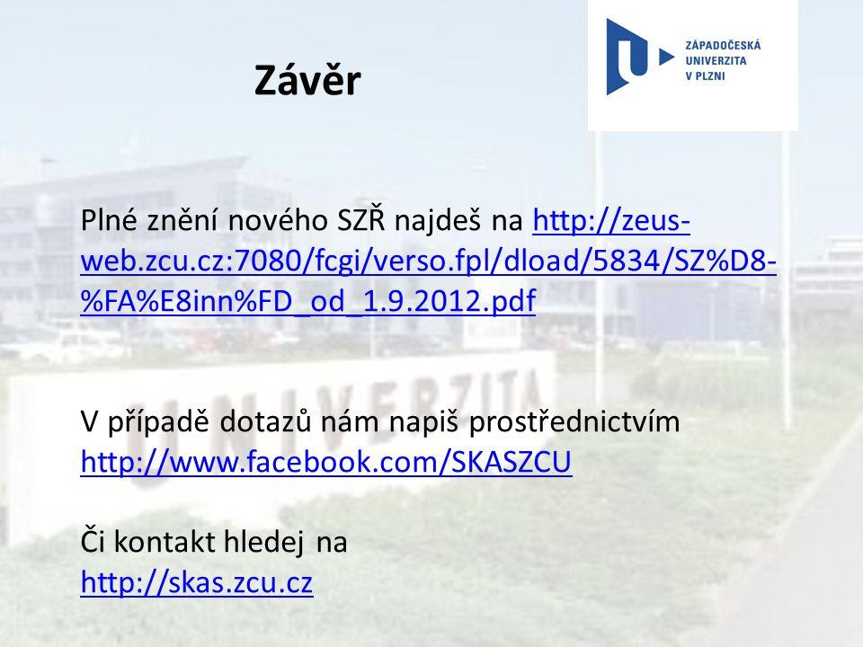 Plné znění nového SZŘ najdeš na http://zeus- web.zcu.cz:7080/fcgi/verso.fpl/dload/5834/SZ%D8- %FA%E8inn%FD_od_1.9.2012.pdfhttp://zeus- web.zcu.cz:7080/fcgi/verso.fpl/dload/5834/SZ%D8- %FA%E8inn%FD_od_1.9.2012.pdf V případě dotazů nám napiš prostřednictvím http://www.facebook.com/SKASZCU Či kontakt hledej na http://skas.zcu.cz Závěr