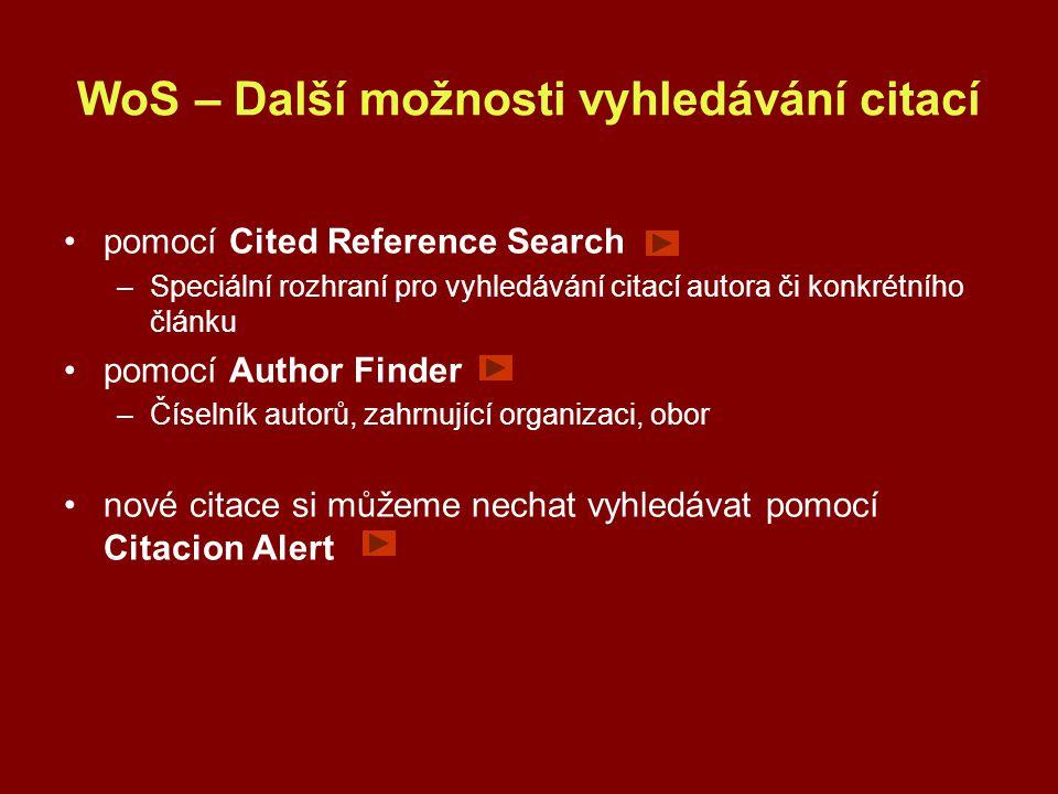 WoS – Další možnosti vyhledávání citací pomocí Cited Reference Search –Speciální rozhraní pro vyhledávání citací autora či konkrétního článku pomocí Author Finder –Číselník autorů, zahrnující organizaci, obor nové citace si můžeme nechat vyhledávat pomocí Citacion Alert