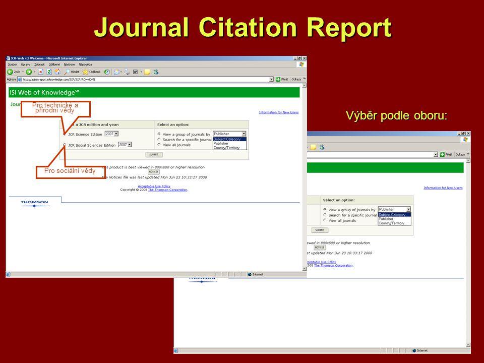 Journal Citation Report Pro sociální vědy Pro technické a přírodní vědy Výběr podle oboru: