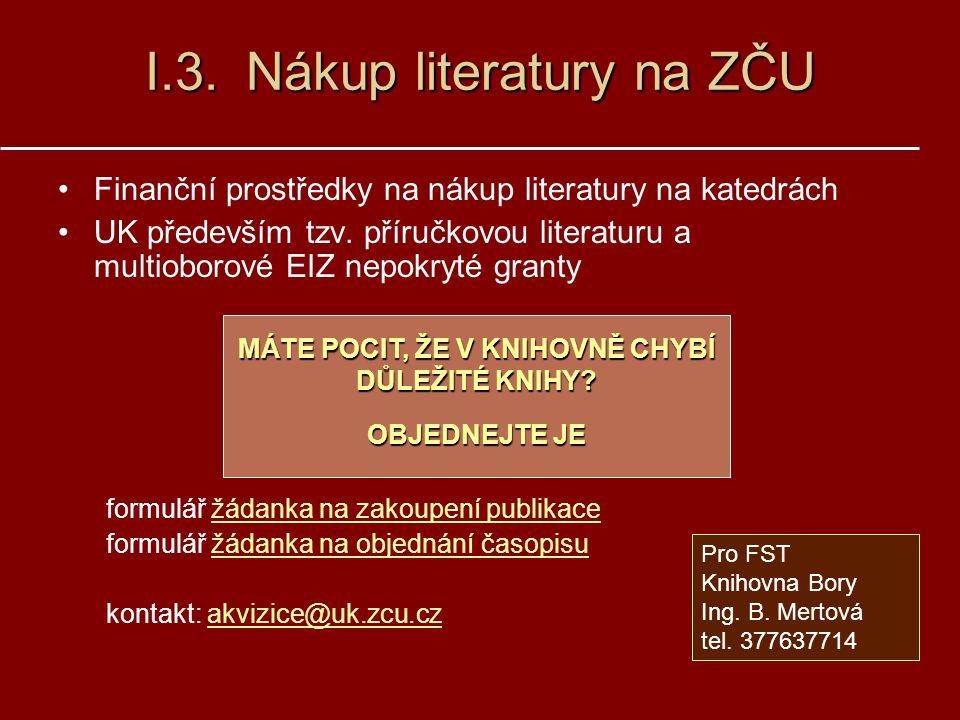 I.3.Nákup literatury na ZČU I.3. Nákup literatury na ZČU Finanční prostředky na nákup literatury na katedrách UK především tzv. příručkovou literaturu