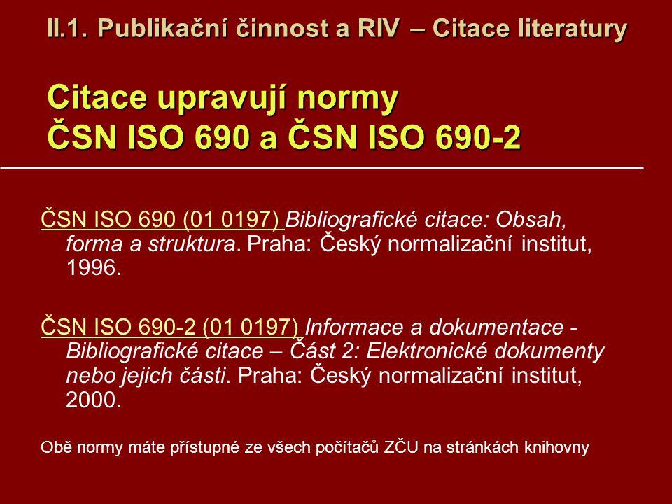II.1. Publikační činnost a RIV – Citace literatury Citace upravují normy ČSN ISO 690 a ČSN ISO 690-2 ČSN ISO 690 (01 0197) ČSN ISO 690 (01 0197) Bibli