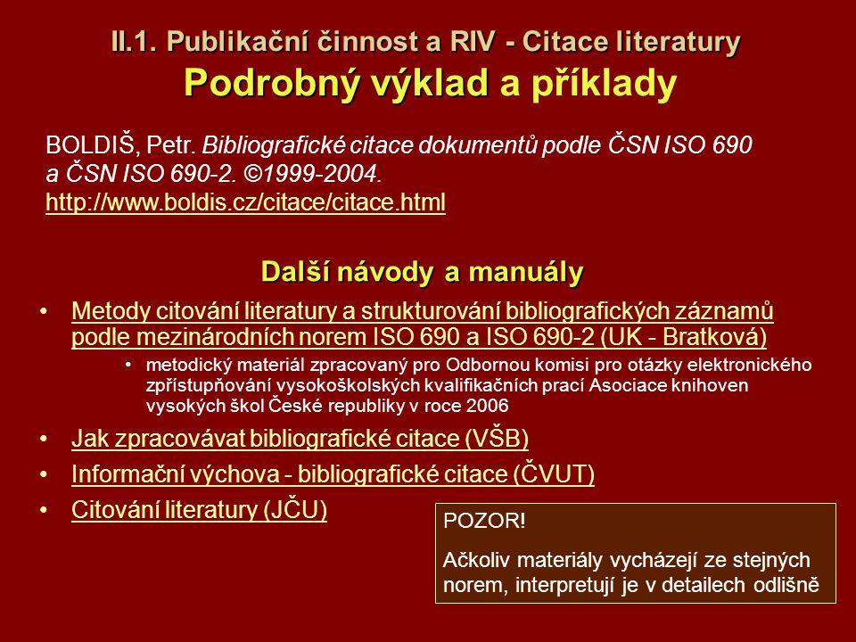 II.1. Publikační činnost a RIV - Citace literatury Podrobný výklad II.1. Publikační činnost a RIV - Citace literatury Podrobný výklad a příklady Metod