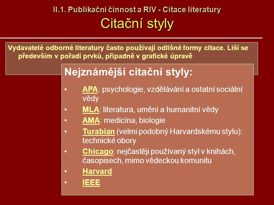 II.1. Publikační činnost a RIV - Citace literatury Citační styly Vydavatelé odborné literatury často používají odlišné formy citace. Liší se především