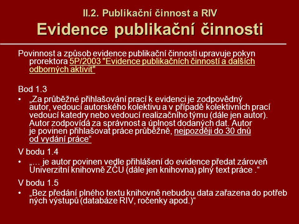 II.2. Publikační činnost a RIV Evidence publikační činnosti Povinnost a způsob evidence publikační činnosti upravuje pokyn prorektora 5P/2003
