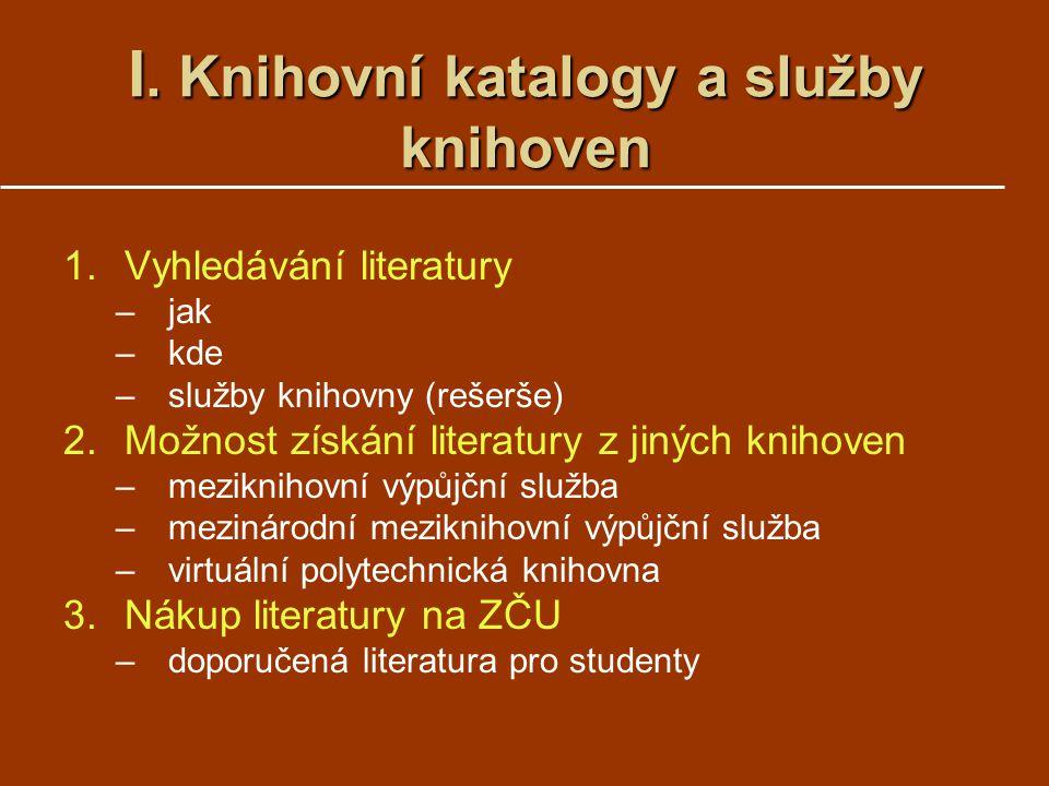 I. Knihovní katalogy a služby knihoven 1.Vyhledávání literatury –jak –kde –služby knihovny (rešerše) 2.Možnost získání literatury z jiných knihoven –m