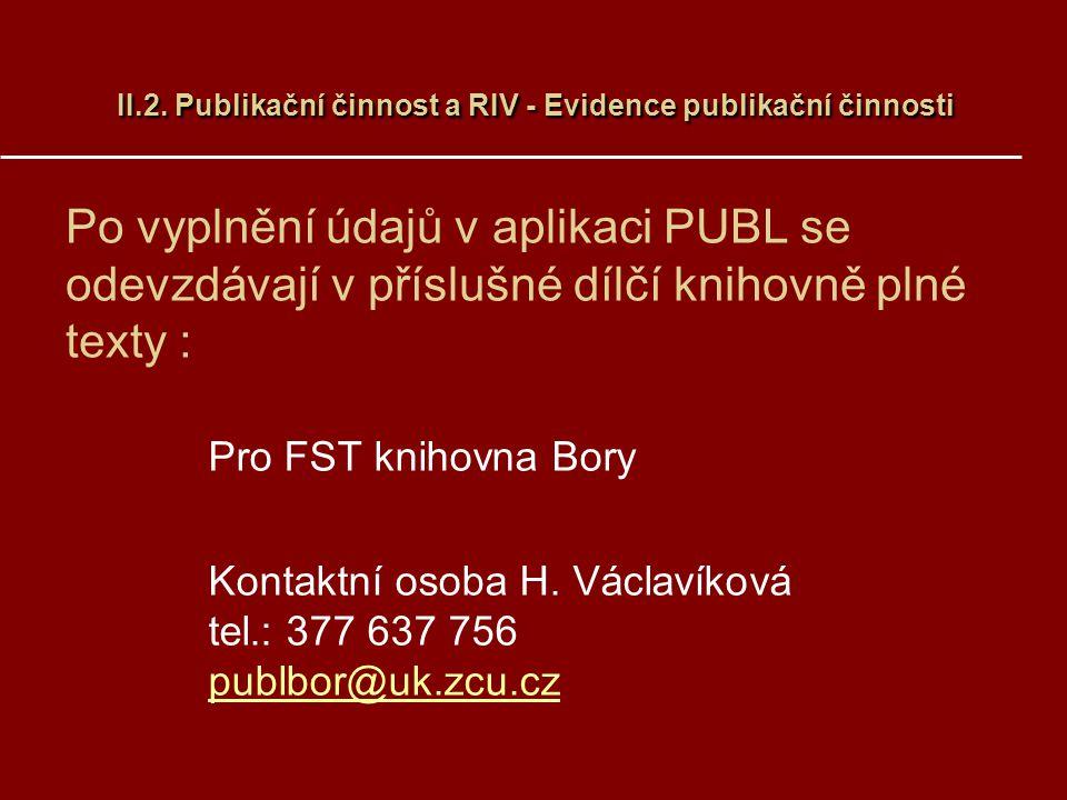 Po vyplnění údajů v aplikaci PUBL se odevzdávají v příslušné dílčí knihovně plné texty : Pro FST knihovna Bory Kontaktní osoba H. Václavíková tel.: 37