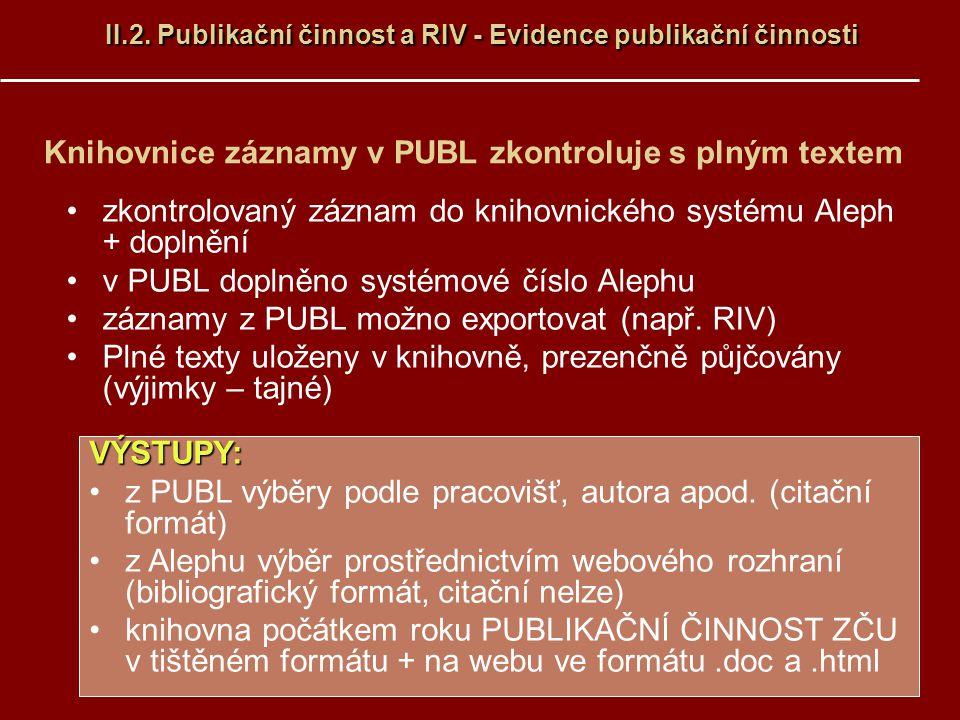 Knihovnice záznamy v PUBL zkontroluje s plným textem zkontrolovaný záznam do knihovnického systému Aleph + doplnění v PUBL doplněno systémové číslo Al