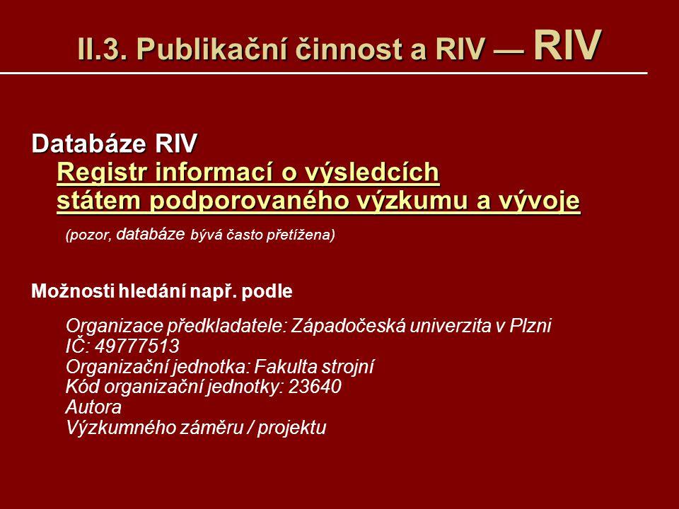 II.3. Publikační činnost a RIV — RIV Databáze RIV Registr informací o výsledcích státem podporovaného výzkumu a vývoje Registr informací o výsledcích