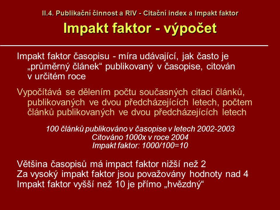 """II.4. Publikační činnost a RIV - Citační index a Impakt faktor Impakt faktor - výpočet Impakt faktor časopisu - míra udávající, jak často je """"průměrný"""