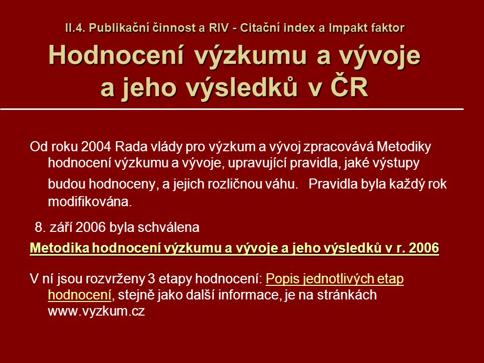II.4. Publikační činnost a RIV - Citační index a Impakt faktor Hodnocení výzkumu a vývoje a jeho výsledkův ČR II.4. Publikační činnost a RIV - Citační