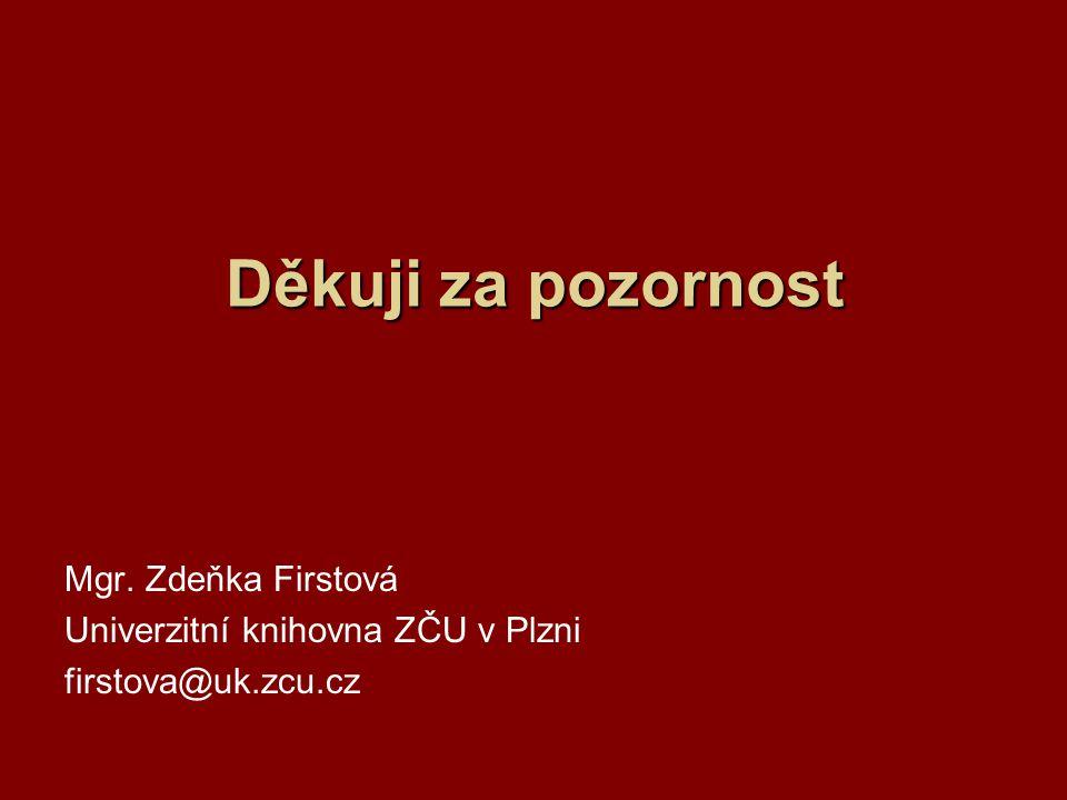 Děkuji za pozornost Mgr. Zdeňka Firstová Univerzitní knihovna ZČU v Plzni firstova@uk.zcu.cz