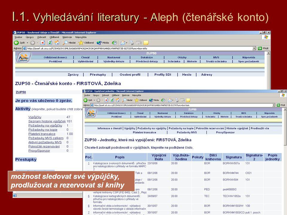 I.1. Vyhledávání literatury - A I.1. Vyhledávání literatury - Aleph (čtenářské konto) možnost sledovat své výpůjčky, prodlužovat a rezervovat si knihy