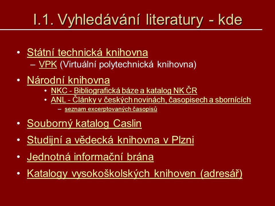 I.1. Vyhledávání literatury - kde Státní technická knihovna –VPK (Virtuální polytechnická knihovna)VPK Národní knihovna NKC - Bibliografická báze a ka