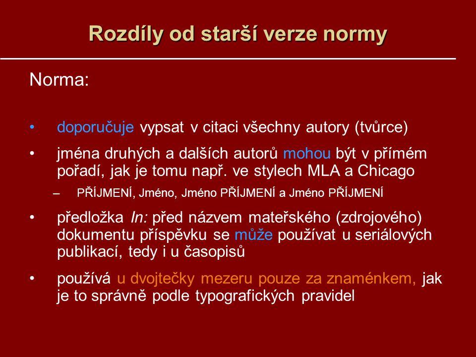 Rozdíly od starší verze normy Norma: doporučuje vypsat v citaci všechny autory (tvůrce) jména druhých a dalších autorů mohou být v přímém pořadí, jak