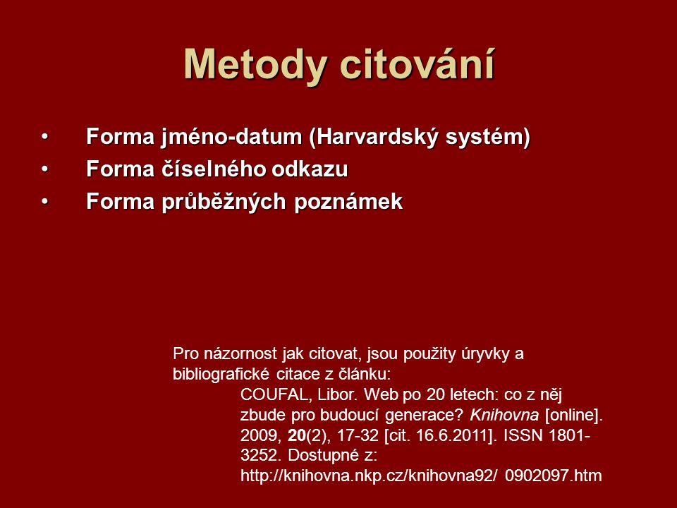 Metody citování Forma jméno-datum (Harvardský systém)Forma jméno-datum (Harvardský systém) Forma číselného odkazuForma číselného odkazu Forma průběžný