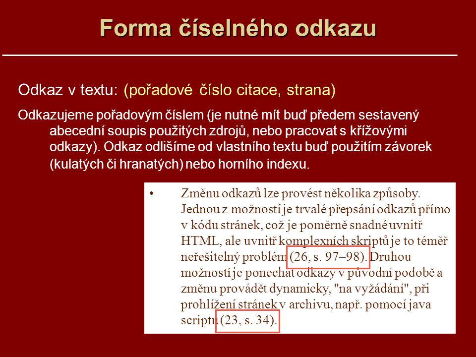 Forma číselného odkazu Odkaz v textu: (pořadové číslo citace, strana) Odkazujeme pořadovým číslem (je nutné mít buď předem sestavený abecední soupis p