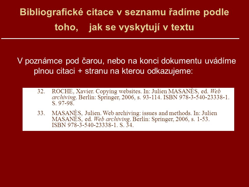 Bibliografické citace v seznamu řadíme podle toho, jak se vyskytují v textu V poznámce pod čarou, nebo na konci dokumentu uvádíme plnou citaci + stran