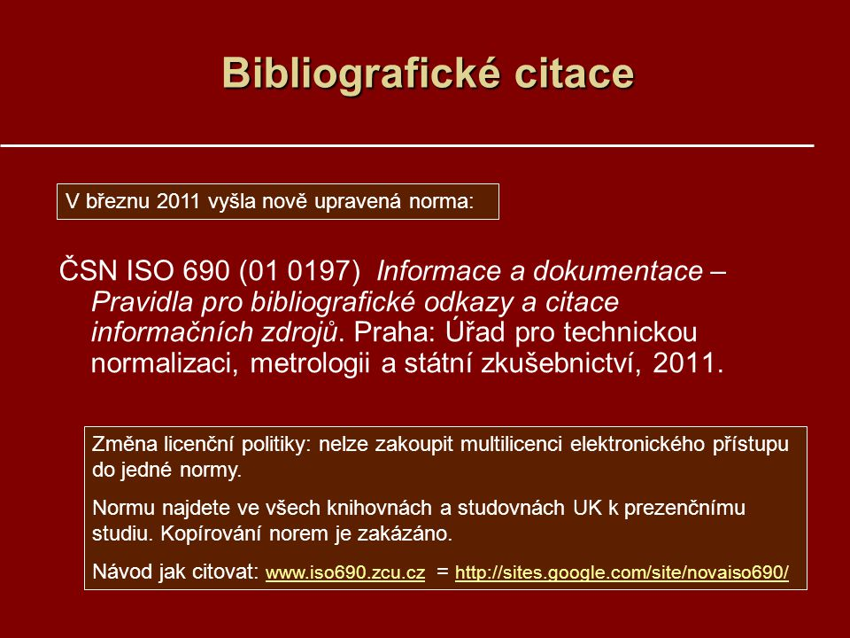 Bibliografické citace ČSN ISO 690 (01 0197) Informace a dokumentace – Pravidla pro bibliografické odkazy a citace informačních zdrojů. Praha: Úřad pro