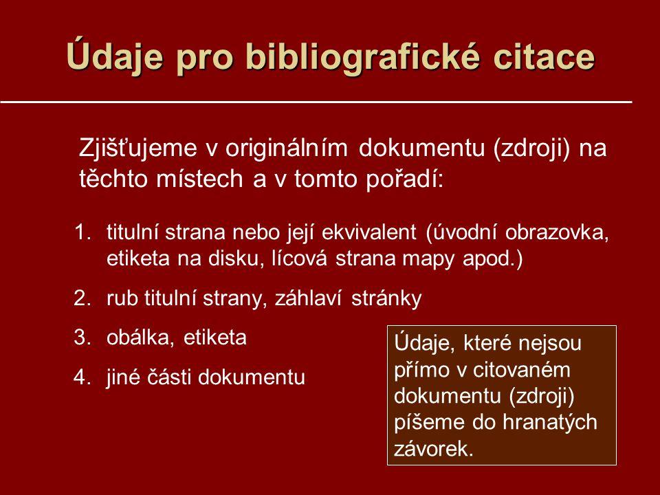 Údaje pro bibliografické citace Zjišťujeme v originálním dokumentu (zdroji) na těchto místech a v tomto pořadí: 1.titulní strana nebo její ekvivalent