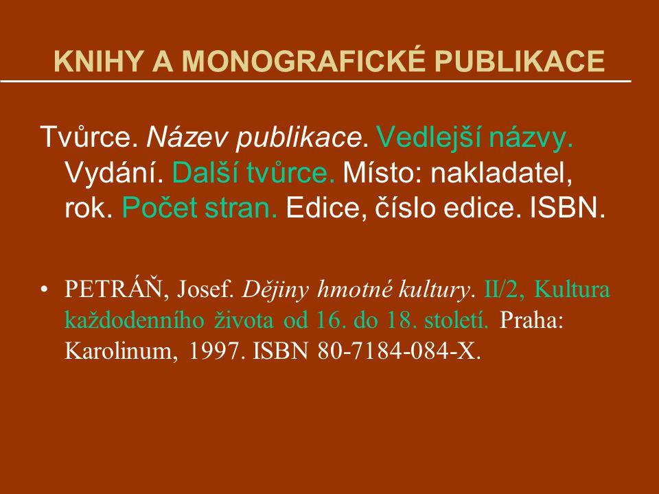 KNIHY A MONOGRAFICKÉ PUBLIKACE Tvůrce. Název publikace. Vedlejší názvy. Vydání. Další tvůrce. Místo: nakladatel, rok. Počet stran. Edice, číslo edice.