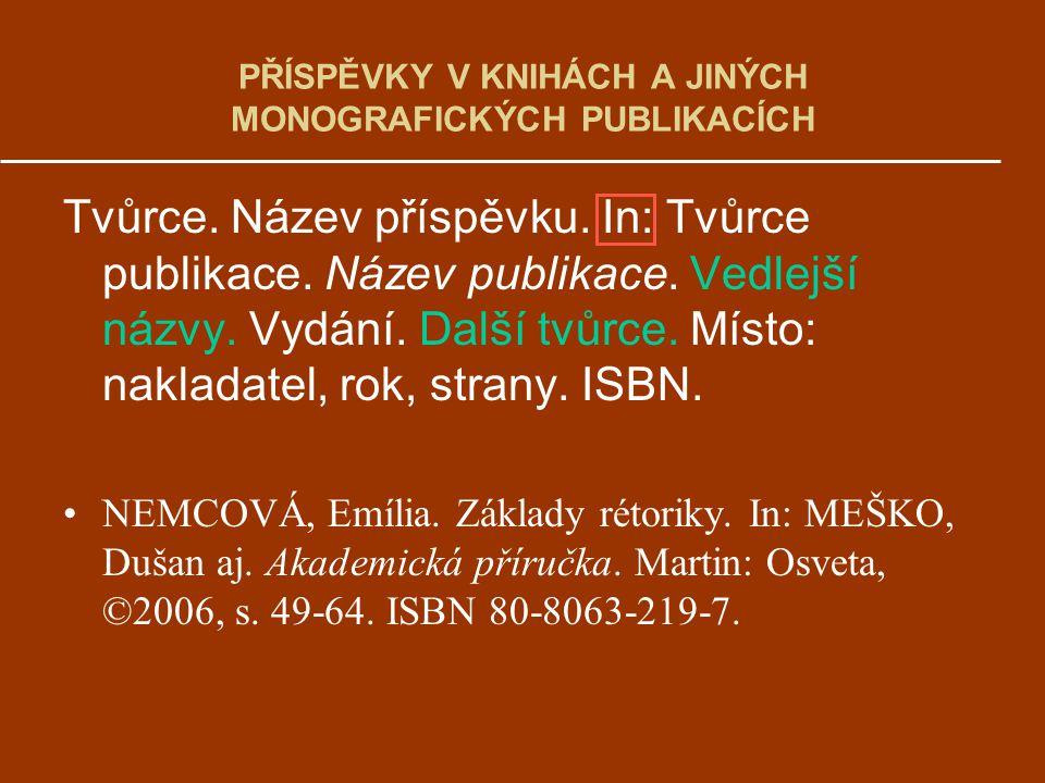 PŘÍSPĚVKY V KNIHÁCH A JINÝCH MONOGRAFICKÝCH PUBLIKACÍCH Tvůrce. Název příspěvku. In: Tvůrce publikace. Název publikace. Vedlejší názvy. Vydání. Další