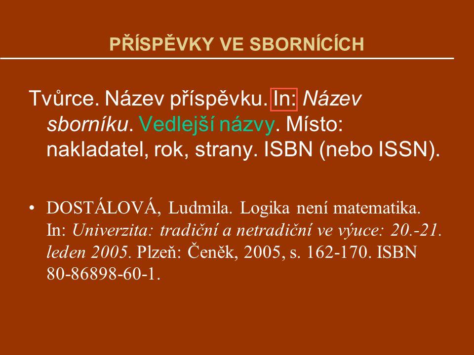 PŘÍSPĚVKY VE SBORNÍCÍCH Tvůrce. Název příspěvku. In: Název sborníku. Vedlejší názvy. Místo: nakladatel, rok, strany. ISBN (nebo ISSN). DOSTÁLOVÁ, Ludm