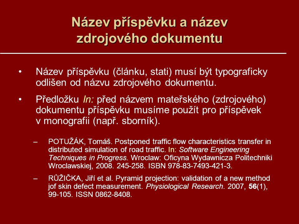 Název příspěvku a název zdrojového dokumentu Název příspěvku (článku, stati) musí být typograficky odlišen od názvu zdrojového dokumentu. Předložku In