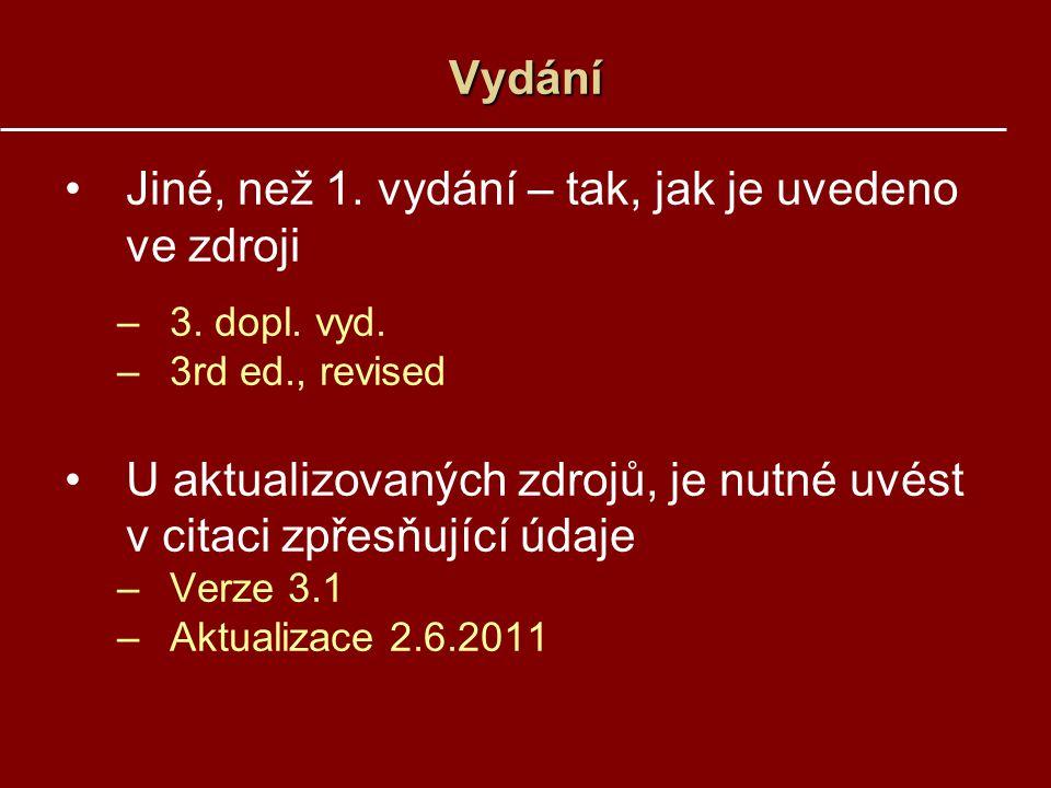 Vydání Jiné, než 1. vydání – tak, jak je uvedeno ve zdroji –3. dopl. vyd. –3rd ed., revised U aktualizovaných zdrojů, je nutné uvést v citaci zpřesňuj
