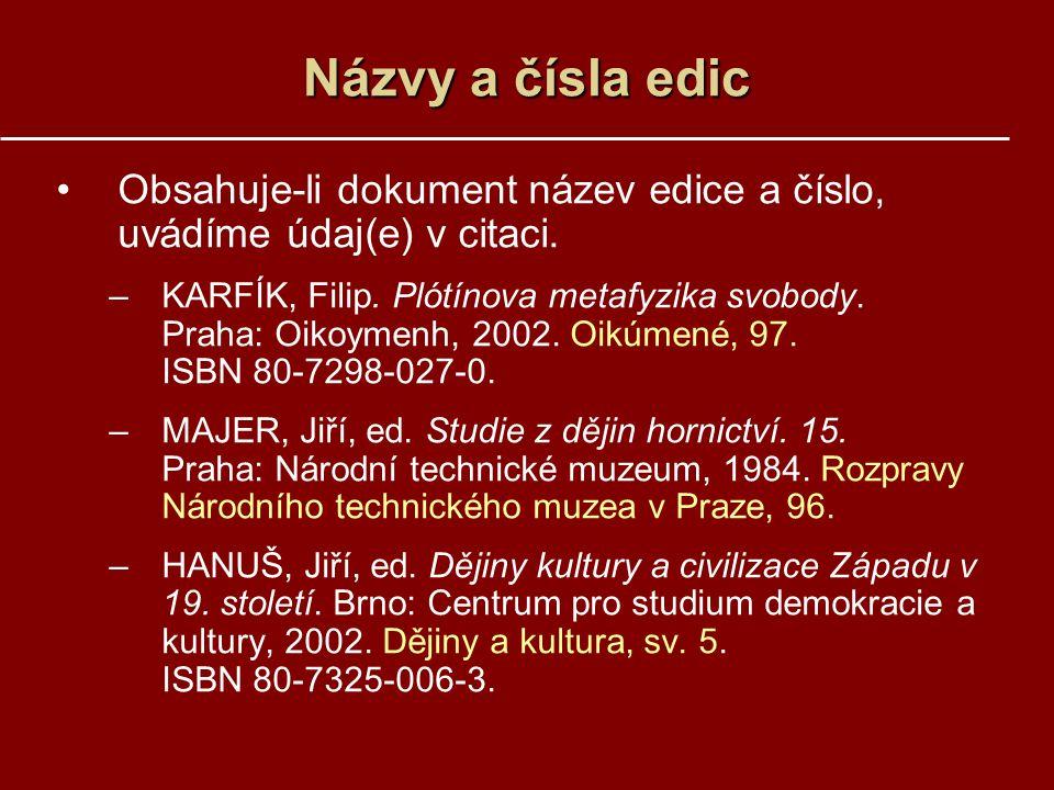 Názvy a čísla edic Obsahuje-li dokument název edice a číslo, uvádíme údaj(e) v citaci. –KARFÍK, Filip. Plótínova metafyzika svobody. Praha: Oikoymenh,