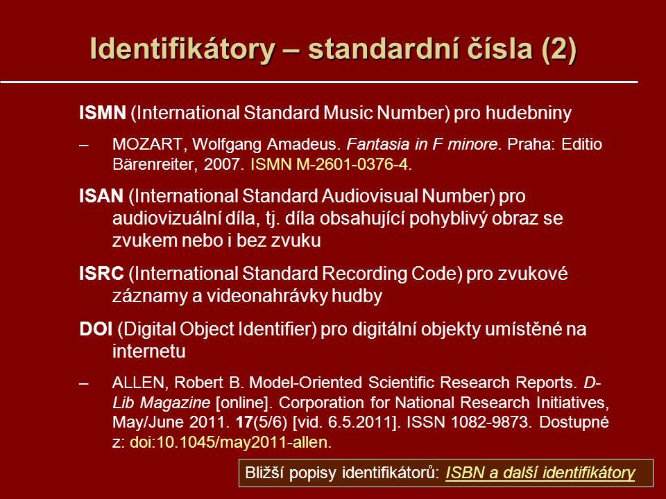 Identifikátory – standardní čísla (2) ISMN (International Standard Music Number) pro hudebniny –MOZART, Wolfgang Amadeus. Fantasia in F minore. Praha: