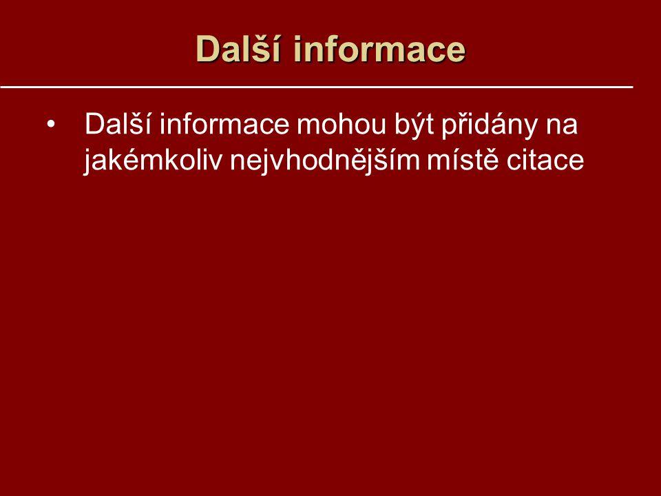 Další informace Další informace mohou být přidány na jakémkoliv nejvhodnějším místě citace
