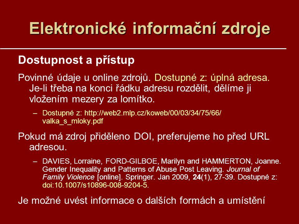 Elektronické informační zdroje Dostupnost a přístup Povinné údaje u online zdrojů. Dostupné z: úplná adresa. Je-li třeba na konci řádku adresu rozděli