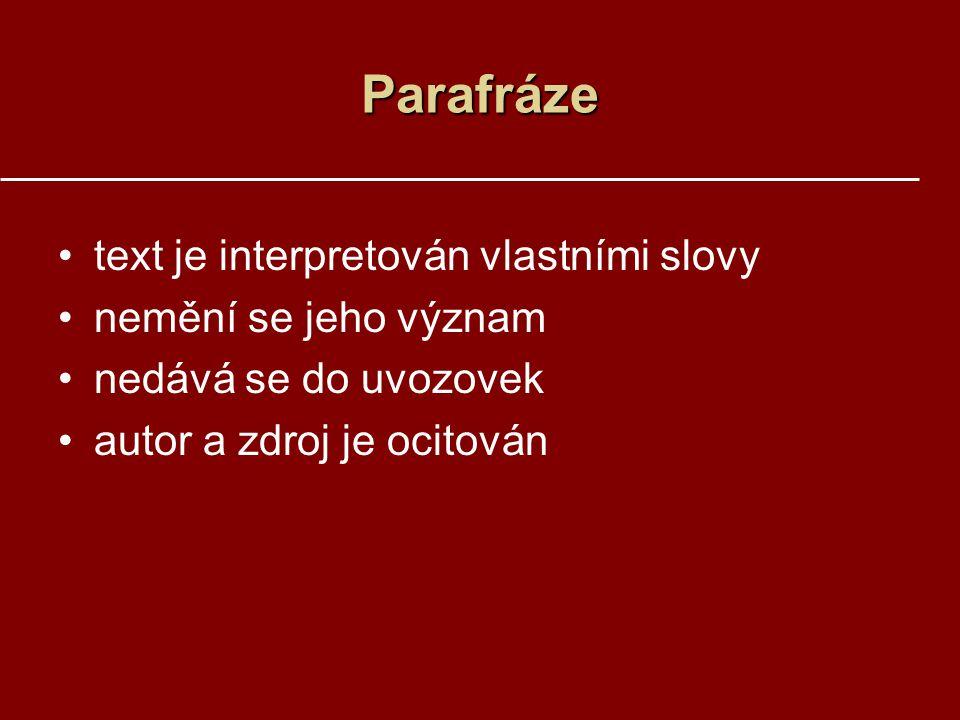 Parafráze text je interpretován vlastními slovy nemění se jeho význam nedává se do uvozovek autor a zdroj je ocitován