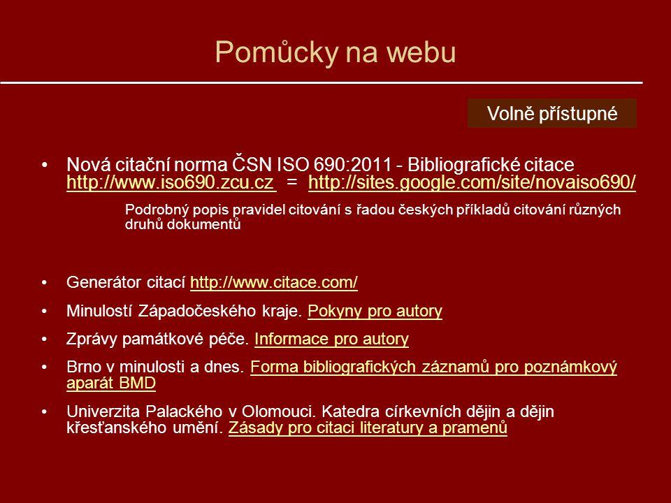 Pomůcky na webu Nová citační norma ČSN ISO 690:2011 - Bibliografické citace http://www.iso690.zcu.cz = http://sites.google.com/site/novaiso690/ http:/