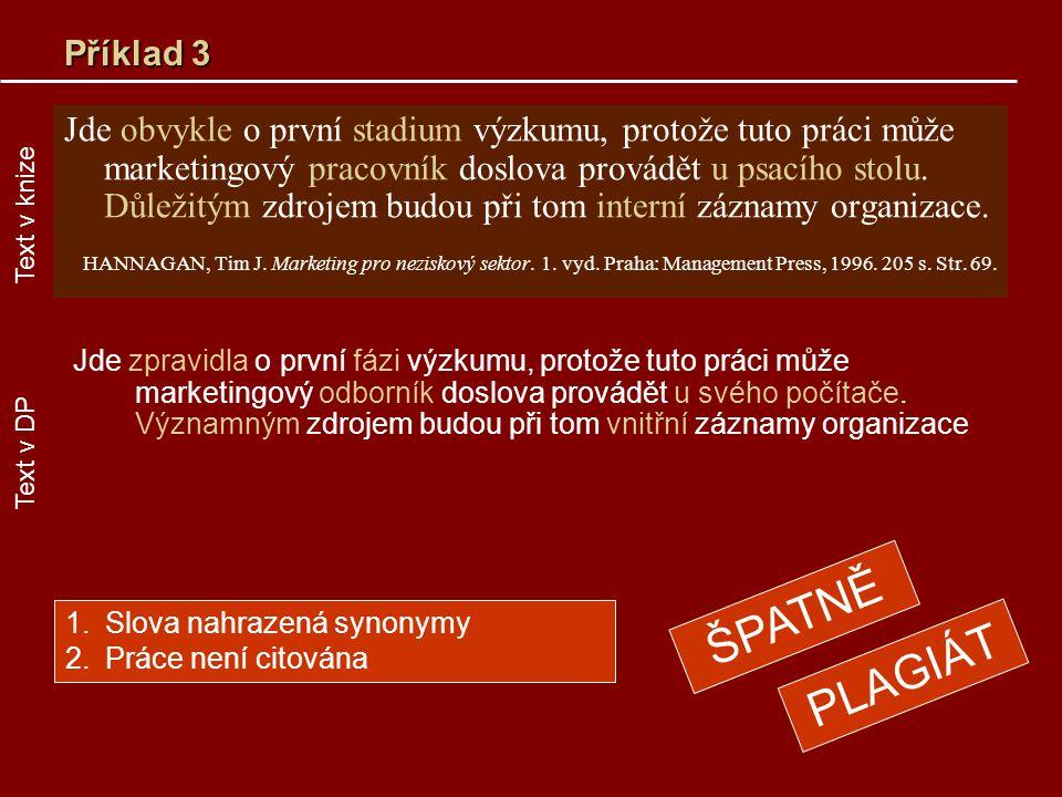 Příklad 3 Jde obvykle o první stadium výzkumu, protože tuto práci může marketingový pracovník doslova provádět u psacího stolu. Důležitým zdrojem budo