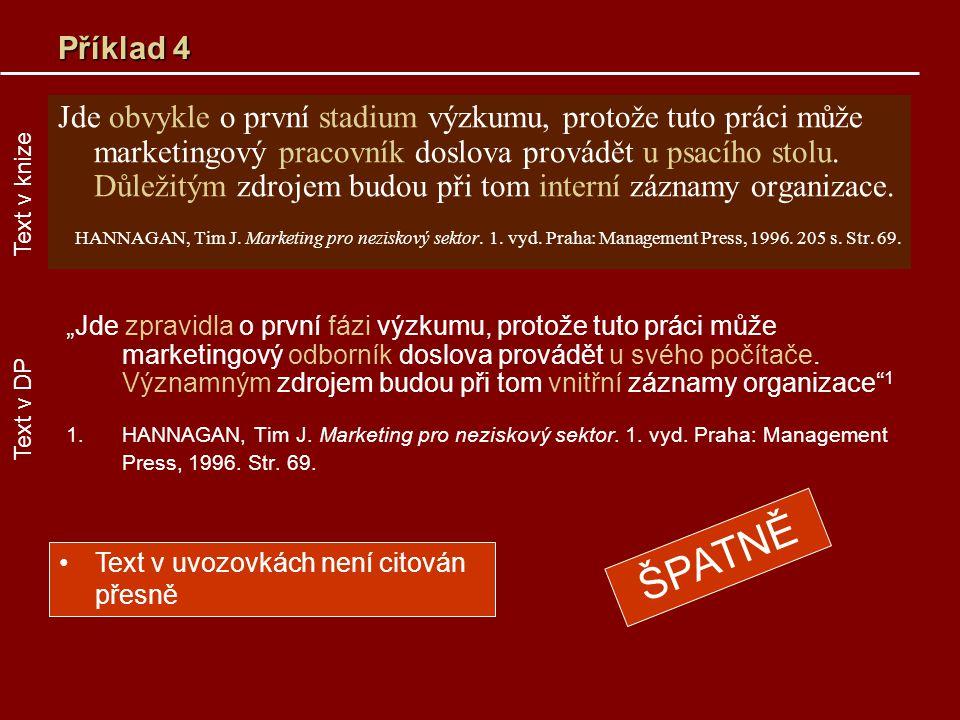 Příklad 4 Jde obvykle o první stadium výzkumu, protože tuto práci může marketingový pracovník doslova provádět u psacího stolu. Důležitým zdrojem budo