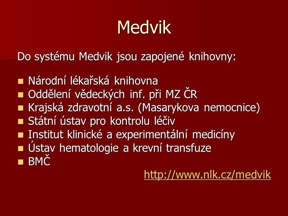 Medvik Do systému Medvik jsou zapojené knihovny: Národní lékařská knihovna Národní lékařská knihovna Oddělení vědeckých inf.