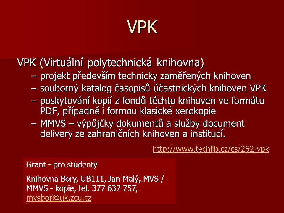 VPK VPK (Virtuální polytechnická knihovna) –projekt především technicky zaměřených knihoven –souborný katalog časopisů účastnických knihoven VPK –poskytování kopií z fondů těchto knihoven ve formátu PDF, případně i formou klasické xerokopie –MMVS – výpůjčky dokumentů a služby document delivery ze zahraničních knihoven a institucí.