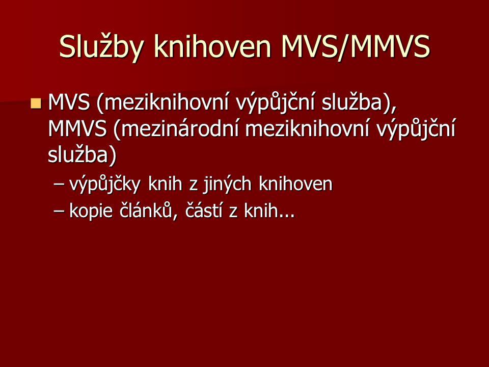 Služby knihoven MVS/MMVS MVS (meziknihovní výpůjční služba), MMVS (mezinárodní meziknihovní výpůjční služba) MVS (meziknihovní výpůjční služba), MMVS (mezinárodní meziknihovní výpůjční služba) –výpůjčky knih z jiných knihoven –kopie článků, částí z knih...