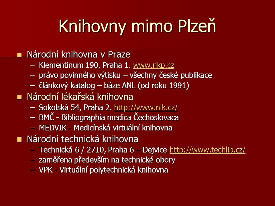 Knihovny mimo Plzeň Národní knihovna v Praze Národní knihovna v Praze –Klementinum 190, Praha 1.