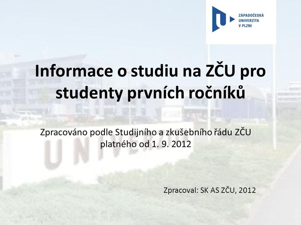 Informace o studiu na ZČU pro studenty prvních ročníků Zpracoval: SK AS ZČU, 2012 Zpracováno podle Studijního a zkušebního řádu ZČU platného od 1. 9.