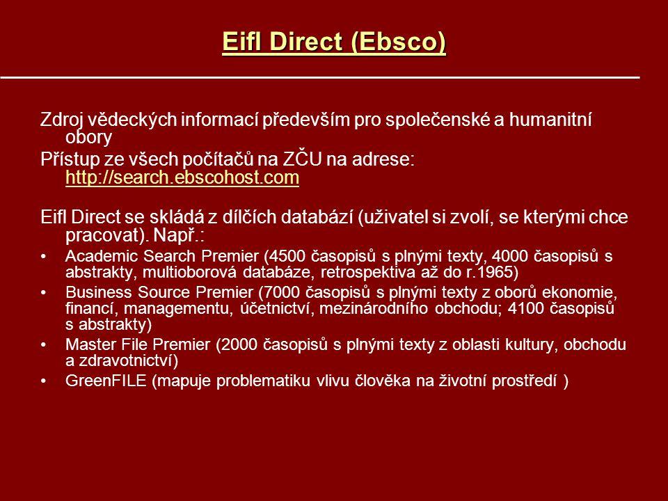 Eifl Direct (Ebsco) Eifl Direct (Ebsco) Zdroj vědeckých informací především pro společenské a humanitní obory Přístup ze všech počítačů na ZČU na adre