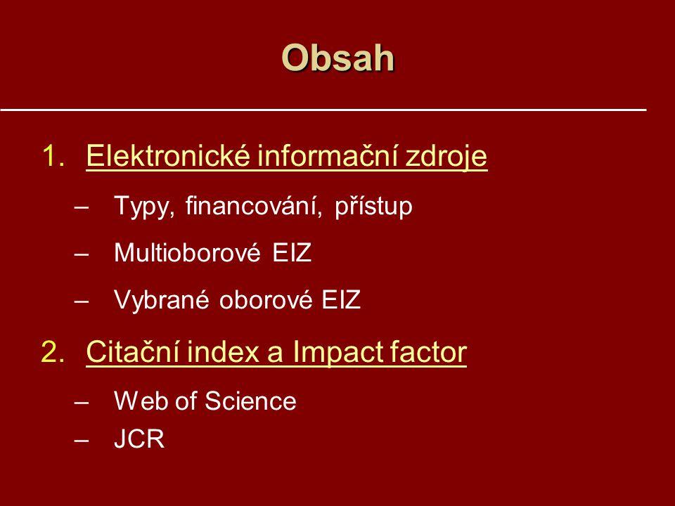 1.Elektronické informační zdrojeElektronické informační zdroje –Typy, financování, přístup –Multioborové EIZ –Vybrané oborové EIZ 2.Citační index a Im