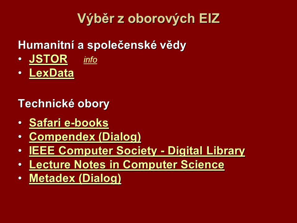 Výběr z oborových EIZ Humanitní a společenské vědy JSTORJSTOR info JSTOR info LexDataLexData LexData Technické obory Safari e-booksSafari e-books Safa