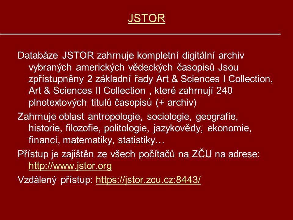 JSTOR Databáze JSTOR zahrnuje kompletní digitální archiv vybraných amerických vědeckých časopisů Jsou zpřístupněny 2 základní řady Art & Sciences I Co